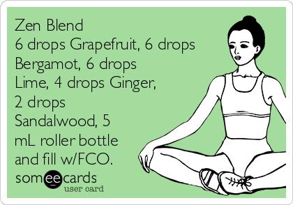 Zen Blend 6 drops Grapefruit, 6 drops Bergamot, 6 drops Lime, 4 drops Ginger, 2 drops Sandalwood, 5 mL roller bottle and fill w/FCO.