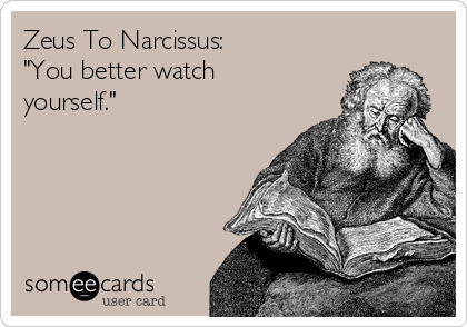 """Zeus To Narcissus: """"You better watch yourself."""""""