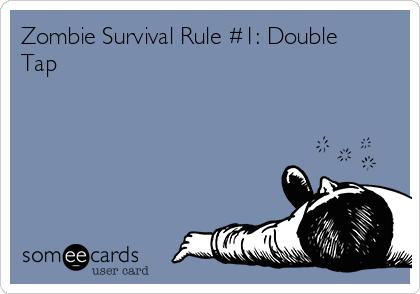 Zombie Survival Rule #1: Double Tap